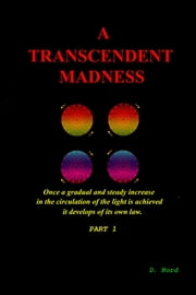 A Transcendent Madness - PART 1 ebook by D. Nord