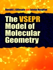 The VSEPR Model of Molecular Geometry ebook by Prof. Ronald J Gillespie, PhD,Prof. Istvan Hargittai