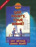 God, What's Your Name? ebook by Kay Arthur,Janna Arndt