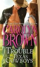 The Trouble with Texas Cowboys ebook by Carolyn Brown