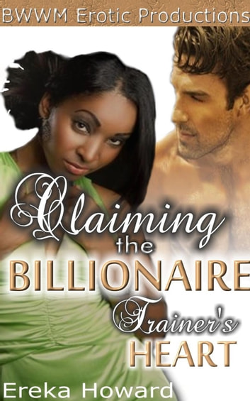 Claiming the Billionaire Trainer's Heart ebook by Ereka Howard