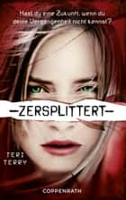 Zersplittert - Dystopie-Trilogie Band 2 ebook by Teri Terry