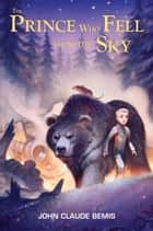 The Prince Who Fell from the Sky eBook by John Claude Bemis