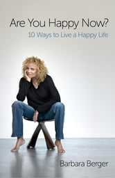 Are You Happy Now? - 10 Ways to Live a Happy Life ebook by Barbara Berger