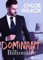 Dominant Billionaire ebook by Chloe Wilkox