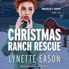 Christmas Ranch Rescue audiobook by Lynette Eason