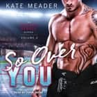 So Over You audiobook by Kate Meader
