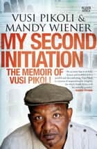 My Second Initiation ebook by Vusi Pikoli,Mandy Wiener