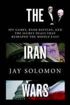 The Iran Wars ebook by Jay Solomon