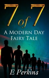 7 of 7 A Modern Day Fairy Tale ebook by E Perkins