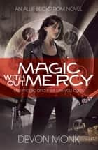 Magic Without Mercy ebook by Devon Monk