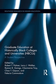 Graduate Education at Historically Black Colleges and Universities (HBCUs) - A Student Perspective ebook by Robert T. Palmer, Larry J. Walker, Ramon B. Goings,...