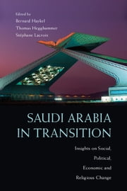 Saudi Arabia in Transition - Insights on Social, Political, Economic and Religious Change ebook by Bernard Haykel,Thomas Hegghammer,Stéphane Lacroix