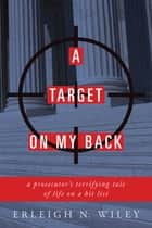 A Target on my Back - A Prosecutor's Terrifying Tale of Life on a Hit List ebook by