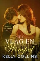 Met vlag en wimpel - Making the Grade serie, #1.5 ebook by Kelly Collins