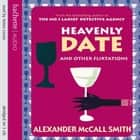 Heavenly Date And Other Flirtations audiobook by Alexander McCall Smith