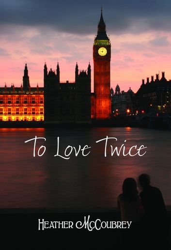 To Love Twice ebook by Heather McCoubrey