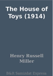 The House of Toys (1914) ebook by Henry Russell Miller