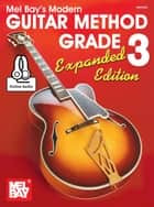 Modern Guitar Method Grade 3, Expanded Edition ebook by Mel Bay, William Bay