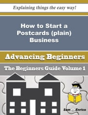 How to Start a Postcards (plain) Business (Beginners Guide) ebook by Bret Jorgenson,Sam Enrico