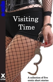 Visiting Time - A collection of five erotic stories ebook by Gwen Masters,Thomas Fuchs,J. Johnson,Georgina Brown,Stephen Albrow