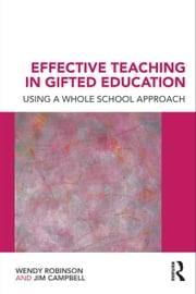 Effective Teaching in Gifted Education: Using a Whole School Approach ebook by Robinson, Wendy