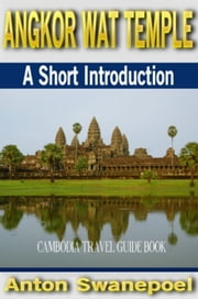 Angkor Wat Temple: A Short Introduction ebook by Anton Swanepoel