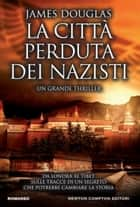 La città perduta dei nazisti eBook by James Douglas