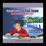 Painting in the Dark - Esref Armagan, Blind Artist audiobook by Rachelle Burk