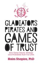 Gladiators, Pirates and Games of Trust eBook par Haim Shapira
