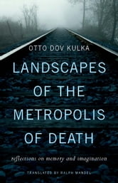 Landscapes of the Metropolis of Death ebook by Otto Dov Kulka