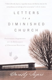 Letters to a Diminished Church - Passionate Arguments for the Relevance of Christian Doctrine ebook by Dorothy Sayers