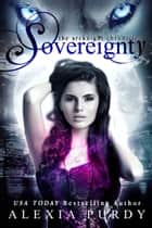 Sovereignty (The ArcKnight Wolf Pack Chronicles #2) ebook by Alexia Purdy