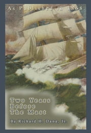 Two Years Before the Mast ebook by Dana, Richard Henry, Jr.
