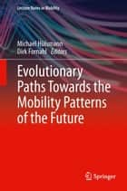 Evolutionary Paths Towards the Mobility Patterns of the Future ebook by Michael Hülsmann, Dirk Fornahl