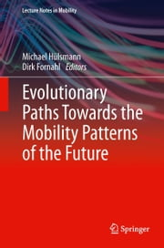 Evolutionary Paths Towards the Mobility Patterns of the Future ebook by Michael Hülsmann,Dirk Fornahl