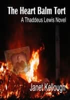 The Heart Balm Tort - A Thaddeus Lewis Novel ebook by Janet Kellough
