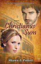 Christianus Sum: Cry of the Martyrs Trilogy - Book One ebook by Shawn J. Pollett