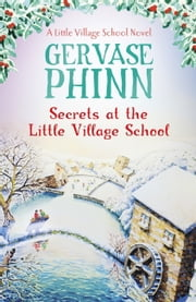 Secrets at the Little Village School - Book 5 in the beautifully uplifting Little Village School series ebook by Gervase Phinn