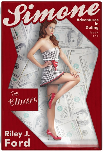 Romance - Simone: Adventures in Dating (The Billionaire: Book 1) ebook by Riley J. Ford,Romance