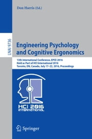 Engineering Psychology and Cognitive Ergonomics - 13th International Conference, EPCE 2016, Held as Part of HCI International 2016, Toronto, ON, Canada, July 17-22, 2016, Proceedings ebook by