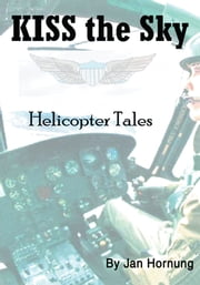 KISS the Sky - Helicopter Tales ebook by Jan Hornung