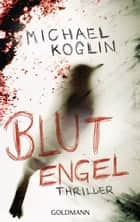 Blutengel - Thriller ebook by Michael Koglin
