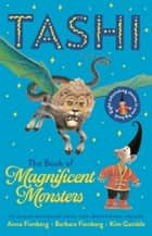 The Book of Magnificent Monsters: Tashi Collection 2 ebook by Anna Fienberg, Barbara Fienberg, Kim Gamble