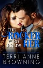 The Rocker Who Holds Her ebook by Terri Anne Browning