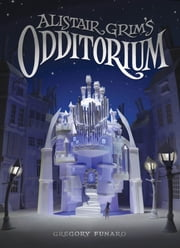 Alistair Grim's Odditorium ebook by Gregory Funaro