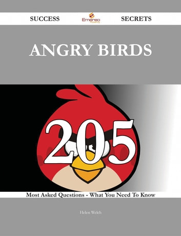 Angry Birds 205 Success Secrets - 205 Most Asked Questions On Angry Birds - What You Need To Know ebook by Helen Welch