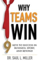 Why Teams Win ebook by Saul L. Miller