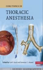Core Topics in Thoracic Anesthesia ebook by Cait P. Searl,Sameena T. Ahmed