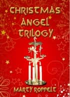 Christmas Angel Trilogy (Three Book Charity Box Set for the Homeless) ebook by Marty Roppelt